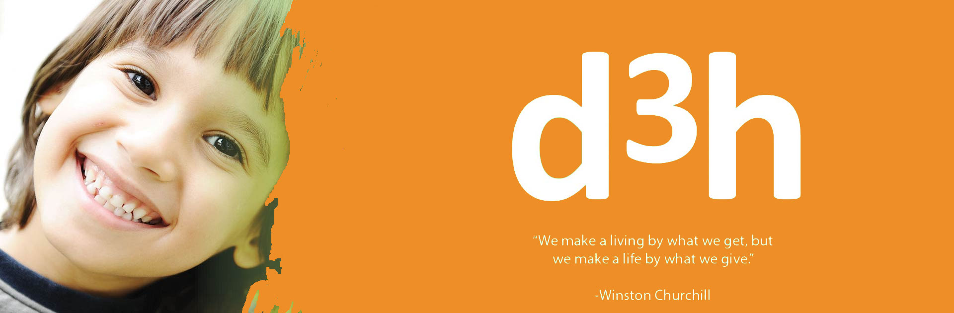 A graphic promoting corporate and social responsibility initiatives of the d3h hotels corporation:  a photo of a young smiling child, the corporate name, d3h in bold white type paired with an immortal quote of Winston Churchill presented against a chartreuse green background, We make a living by what we get, but we make a life by what we give.